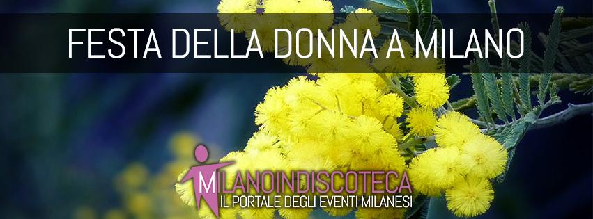 Festa della donna a Milano- Milanoindiscoteca