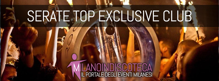 Serate Top Exclusive Club Milano- Milanoindiscoteca