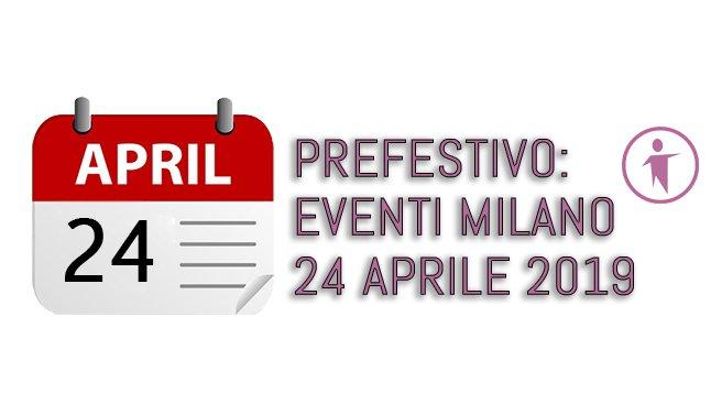 prefestivo Eventi Milano 24 Aprile